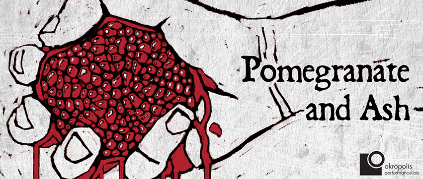 Pomegranate & Ash: An Experiment in Theatre of Polyphony