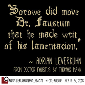 """Sorowe did move Dr. Faustum that he made writ of his lamentacion."" ~Adrian Leverkuhn, from Doctor Faustus by Thomas Mann"